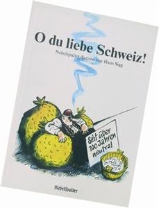 Bild von Sigg Hans: O du liebe Schweiz!